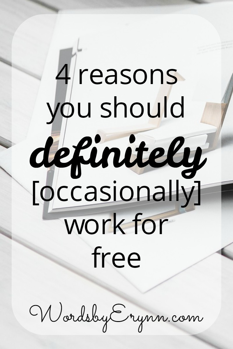 Seasoned freelancers tend to give the advice that you should never EVER work for free. Here are the 4 reasons why I disagree. Freelance advice from WordsbyErynn