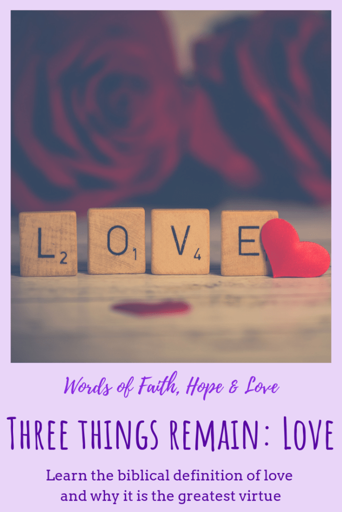 Three Things Remain: What Is Love? - Words of Faith, Hope & Love