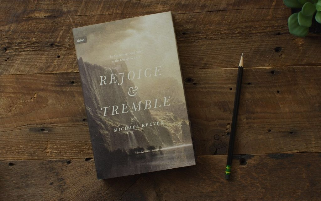 Book Review: 'Rejoice and Tremble: The Surprising Good News of the Fear of the Lord' by Michael Reeves