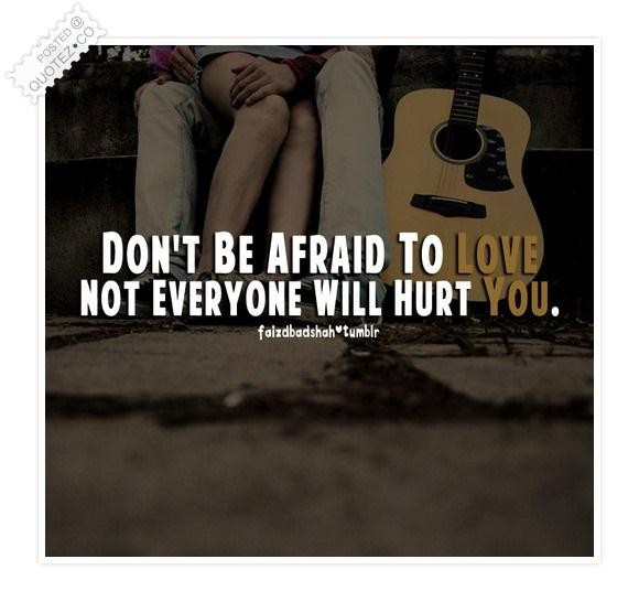 Dont Be Afraid Love Quotes Facebook