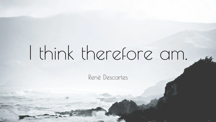 I think therefore am