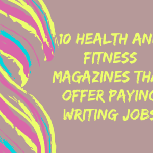10 Health And Fitness Magazines That Offer Paying Writing Jobs
