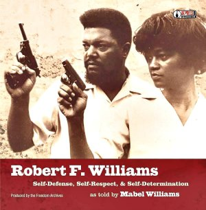 Mabel Williams and Robert F. Williams led a campaign for self-defense that shaped the 1960s.