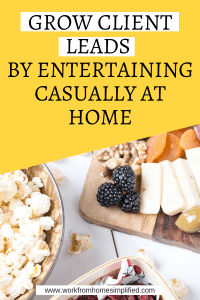 Grow Client Leads: Entertain Casually at Home