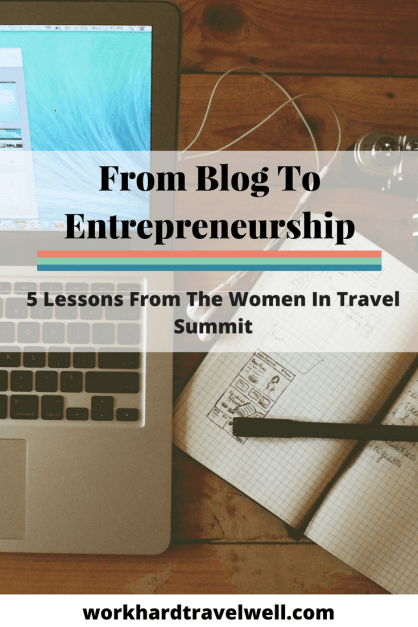 Lessons learned from the Women in Travel Summit that will help you transform your blog to a brand and entrepreneurship.