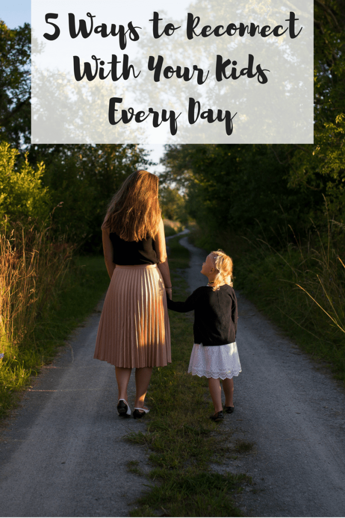 5 Ways to Reconnect With Your Kids Every Day
