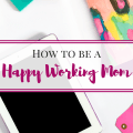 How to be a happy working mom