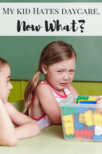 What to do when your kid hates daycare
