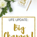Life Update: Big Changes