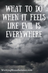 What to do when it feels like evil is everywhere