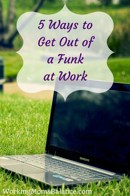 5 Ways to Get Out of a Funk at Work