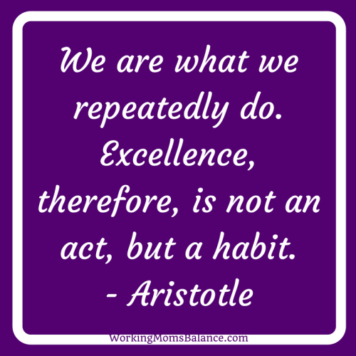 We are what we repeatedly do. Excellence, therefore, is not an act, but a habit.- Aristotle