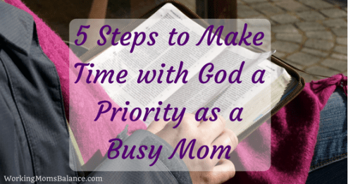 We say that God is the ultimate priority in our lives, but it can be so hard to fit in time with Him in our busy schedules. Find out 5 steps to make time with God a priority as a busy mom.