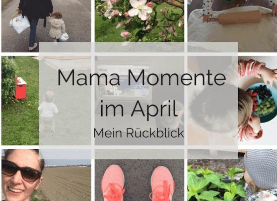 Mama Momente im April - Rückblick