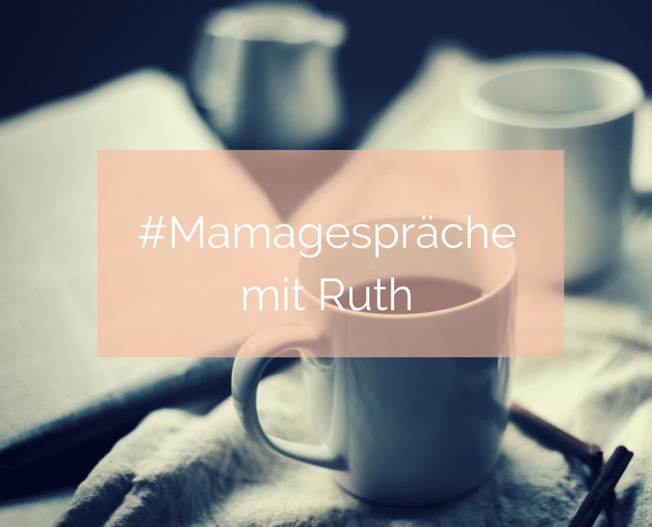 Mamagespräch mit Ruth Bernhardt