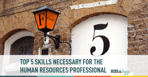 The Top Five Skills Necessary for the HR Professional