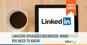 LinkedIn Upgrades Recruiter: What You Need to Know