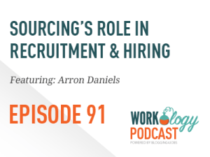 Ep 91 – Understanding Sourcing's Role in Recruitment and Hiring