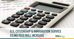 U.S. Citizenship and Immigration Services Filing Fees Set to Increase