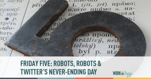 Friday Five: Robots, Robots and Twitter's Never-Ending Bad Day