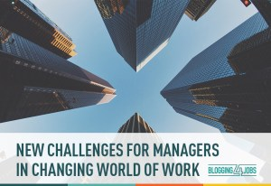 New Challenges for Managers in a Changing World of Work