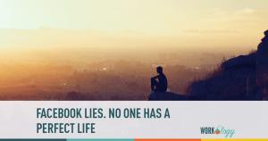 Facebook Lies. No One Has a Perfect Life