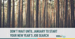 Don't Wait Until January to Start Your New Job Search