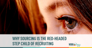 Why Sourcing Is the Red-Headed Step Child of Recruiting