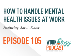 Ep 105 – How to Handle Employee Mental Illness at Work