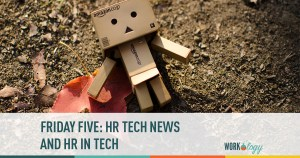 Friday Five: HR Tech and HR in Tech