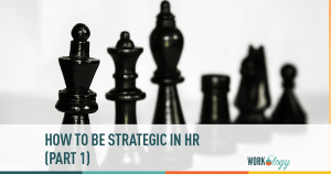How to Be Strategic in HR (Part 1)