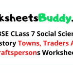 CBSE CLass 7 Social Science History Towns, Traders And Craftspersons Worksheets