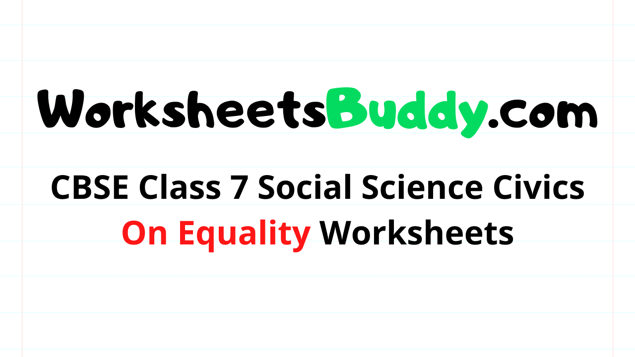CBSE Class 7 Social Science Civics On Equality Worksheets