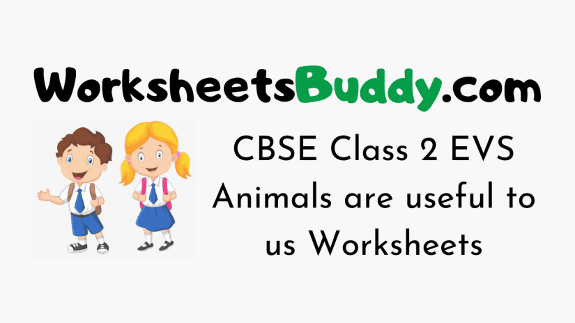 CBSE Class 2 EVS Animals are useful to us Worksheets