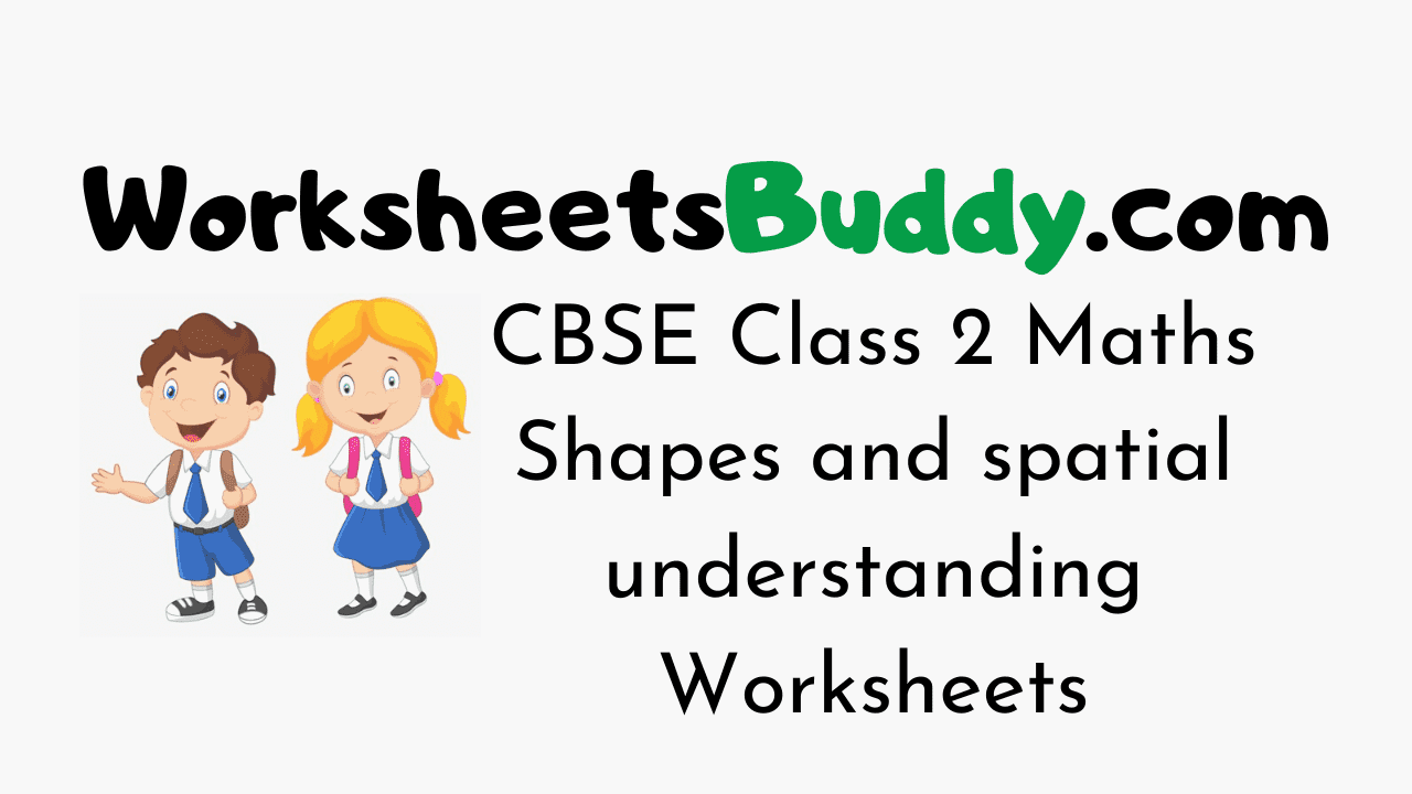 CBSE Class 2 Maths Shapes and spatial understanding Worksheets