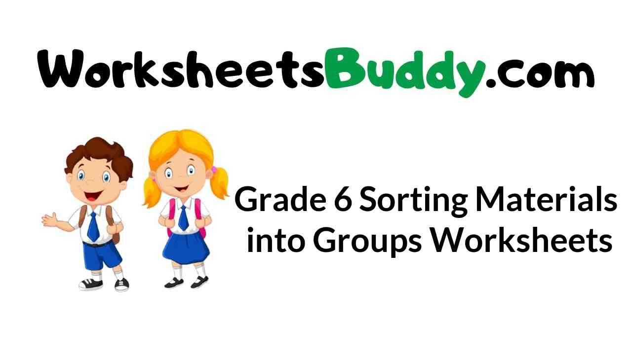 grade-6-sorting-materials-into-groups-worksheets