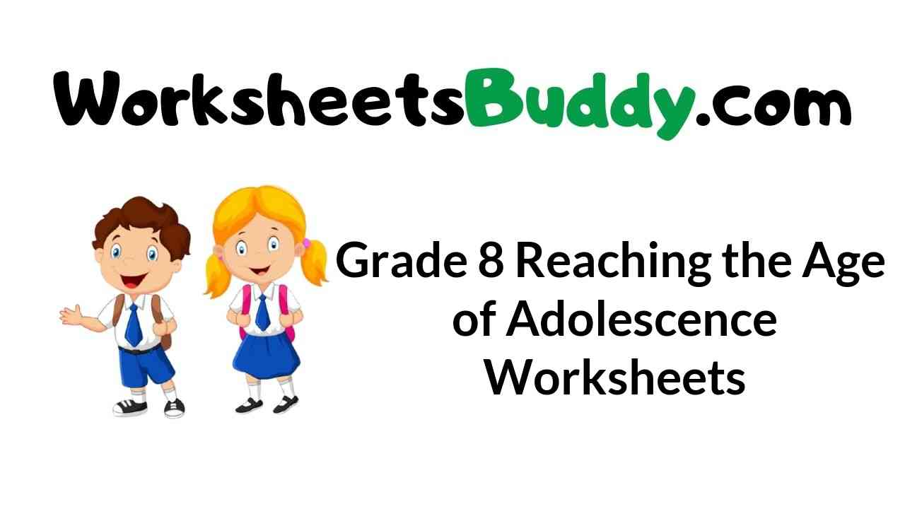 grade-8-reaching-the-age-of-adolescence-worksheets