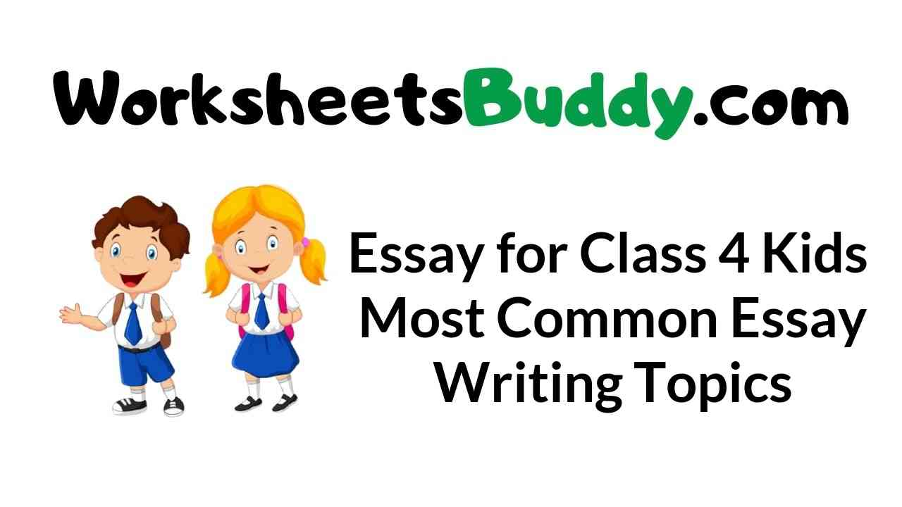 essay-for-class-4-kids-most-common-essay-writing-topics