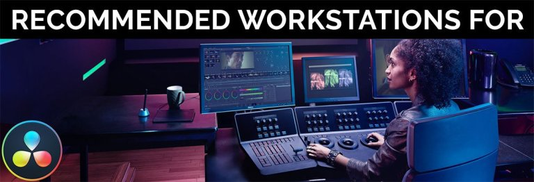 Recommended Workstation For DaVinci Resolve
