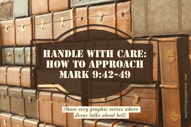Picture of large old fashioned luggage cases stacked on top of each other with the words: Handle with care: how to approach Mark 9:42-49 (the very graphic verses where Jesus talks about hell)