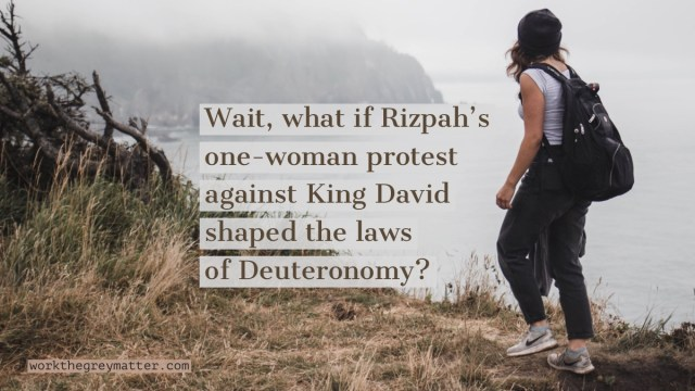 Woman bearing a rucksack standing on crest of a hill overlooking a misty sea with hills in the distance, over the top are the words: Wait, what if Rizpah's one-woman protest against King David shaped the laws of Deuteronomy?
