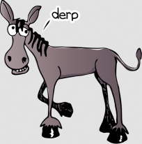 "Stupid donkey saying ""derp"""