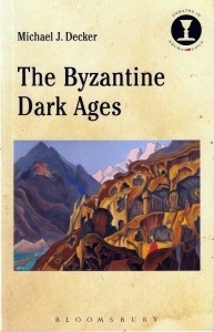The Byzantine Dark Ages, by Michael Decker