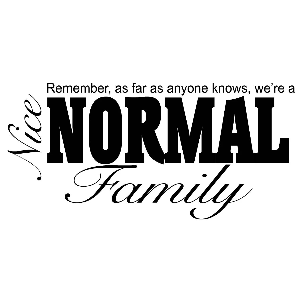 A Nice Normal Family Quote Wall Sticker Decal