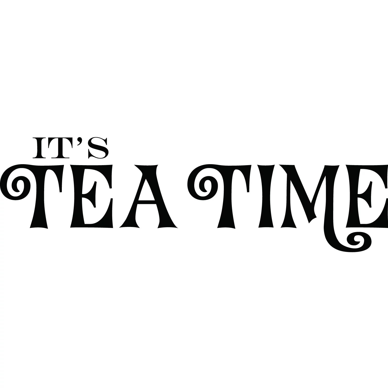 Its Tea Time Kitchen Quote Wall Sticker