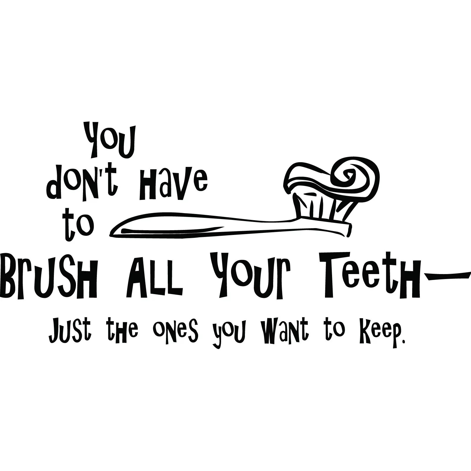 You Don T Have To Brush All Your Teeth Bathroom Quote Wall