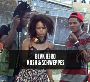 Blvk H3ro - Kush & Schweppes