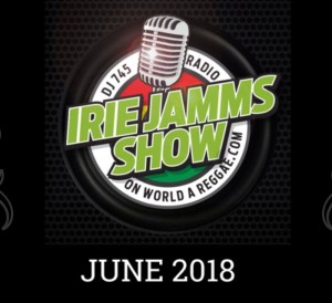 Irie Jamms Show June 2018