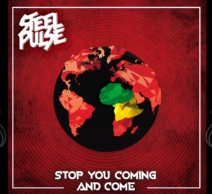 Steel Pulse stop you coming and come