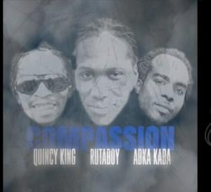 Rutaboy ft Abka Kaba & Quincy King - Compassion